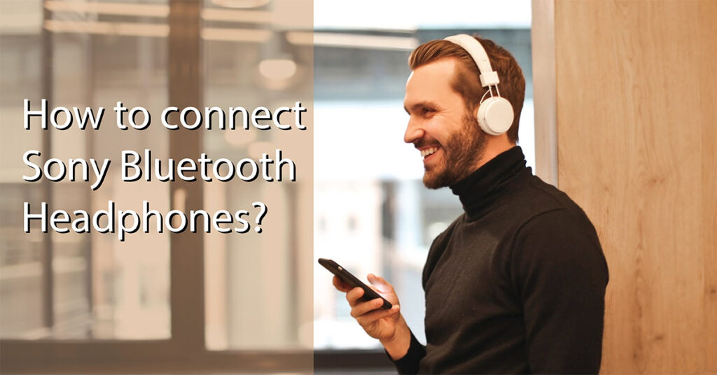 how to connect sony bluetooth headphones