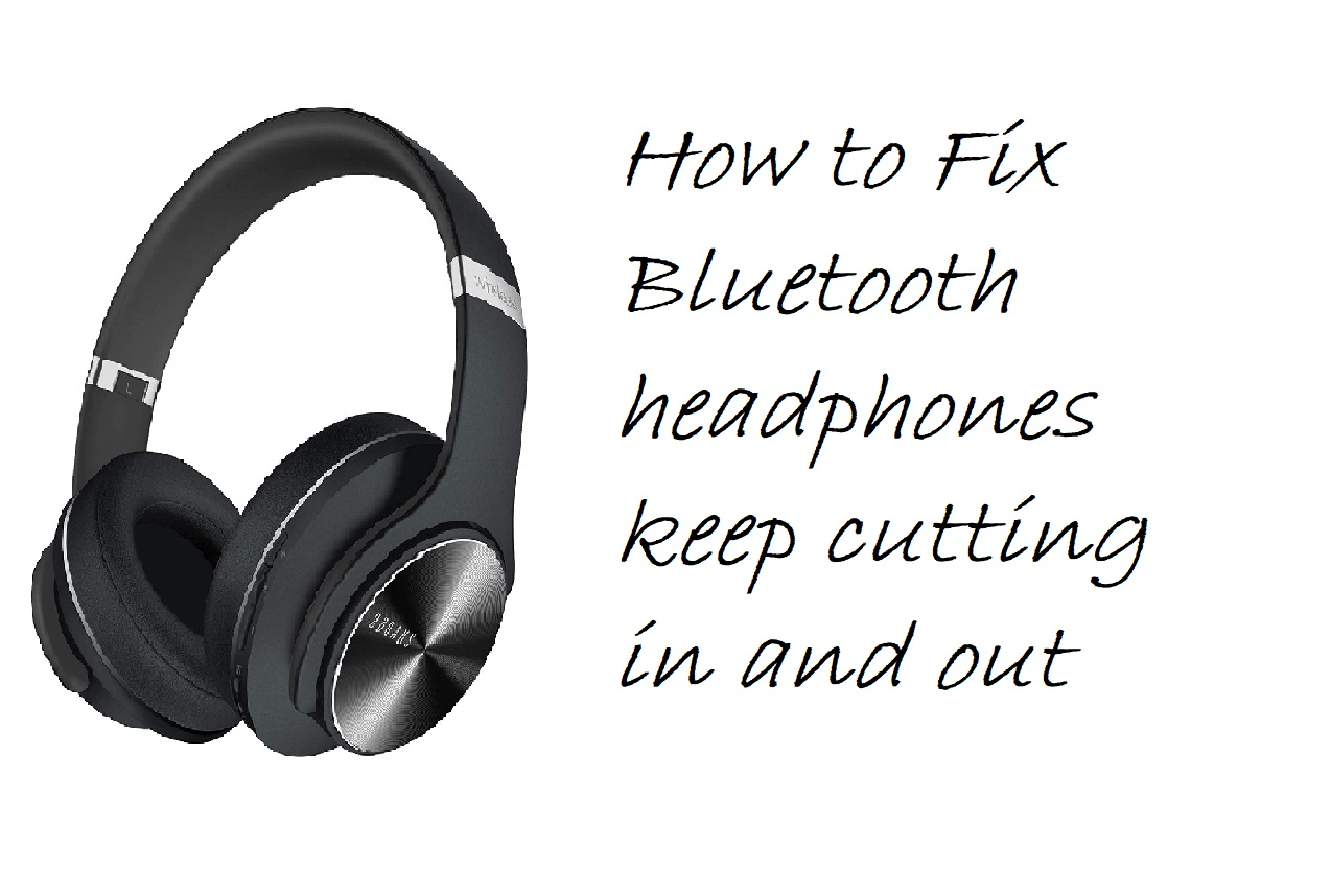 How to Fix Bluetooth headphones keep cutting in and out